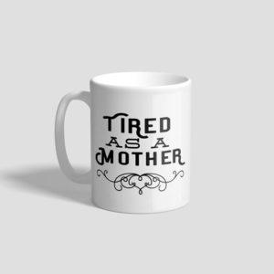 Tired as a Mother Ceramic Mug